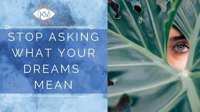 Stop Asking What Your Dreams Mean
